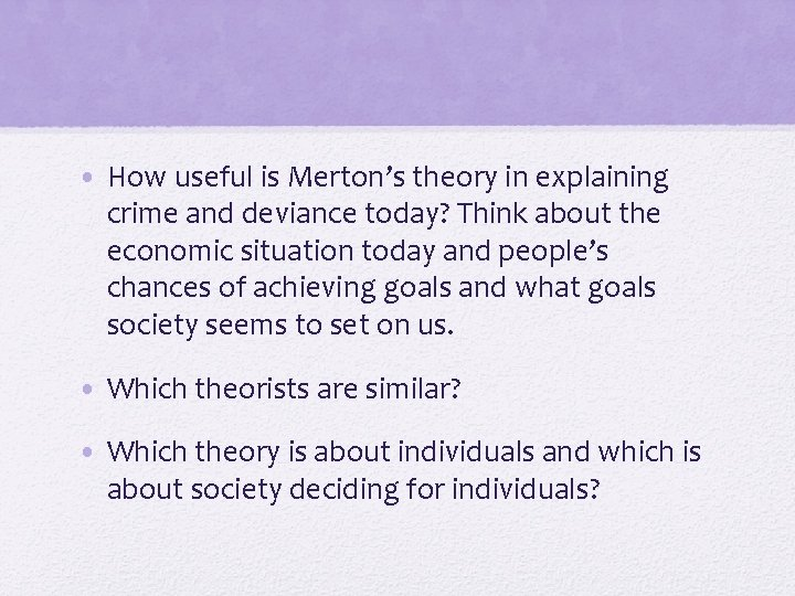• How useful is Merton's theory in explaining crime and deviance today? Think