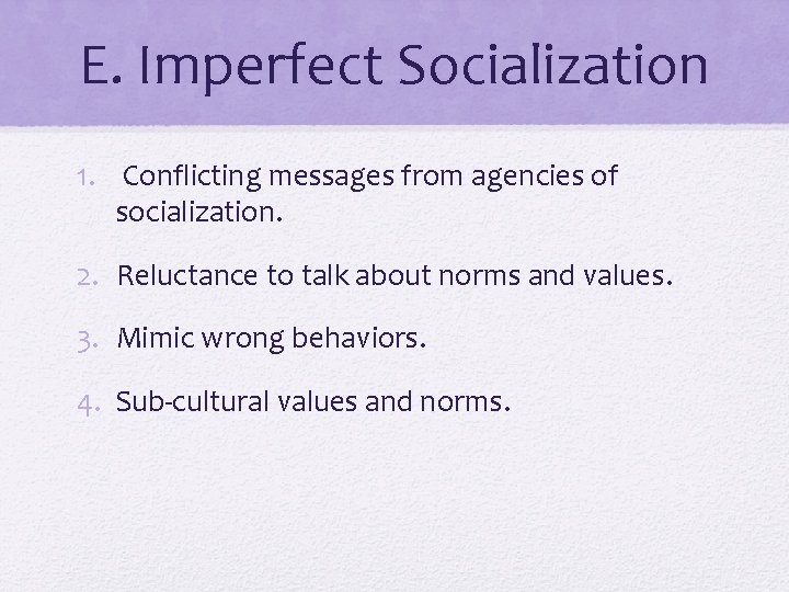 E. Imperfect Socialization 1. Conflicting messages from agencies of socialization. 2. Reluctance to talk
