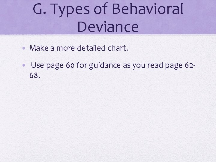 G. Types of Behavioral Deviance • Make a more detailed chart. • Use page