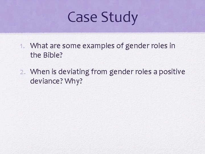 Case Study 1. What are some examples of gender roles in the Bible? 2.
