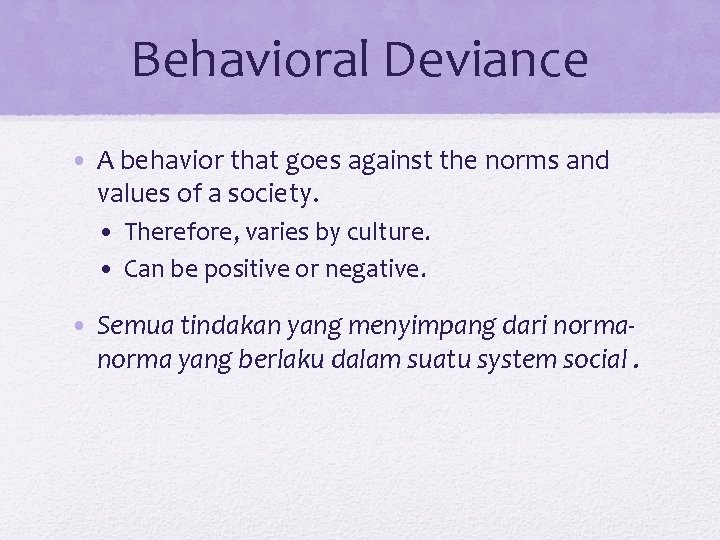 Behavioral Deviance • A behavior that goes against the norms and values of a
