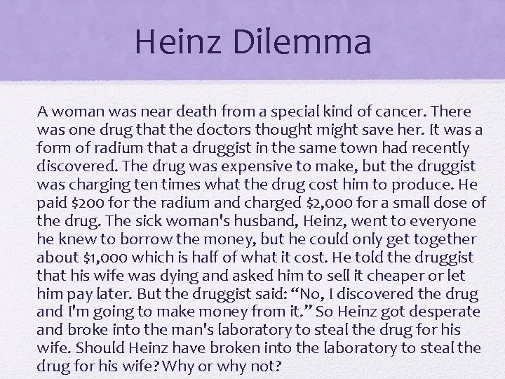 Heinz Dilemma A woman was near death from a special kind of cancer. There