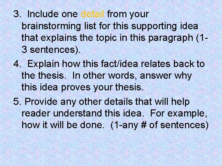 3. Include one detail from your brainstorming list for this supporting idea that explains