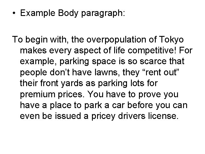 • Example Body paragraph: To begin with, the overpopulation of Tokyo makes every