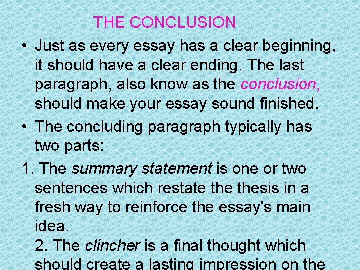 THE CONCLUSION • Just as every essay has a clear beginning, it should have