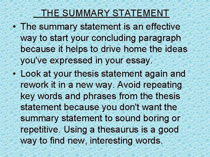 THE SUMMARY STATEMENT • The summary statement is an effective way to start