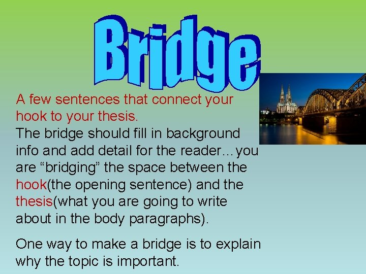 A few sentences that connect your hook to your thesis. The bridge should fill