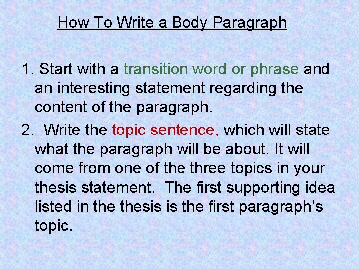How To Write a Body Paragraph 1. Start with a transition word or phrase