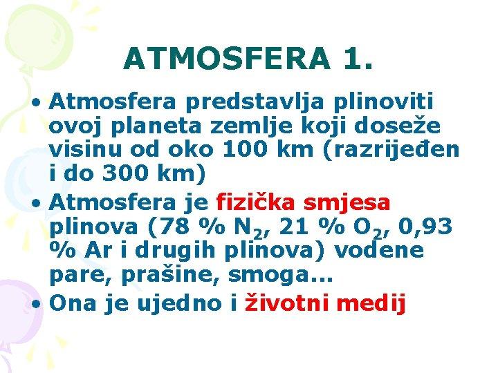 ATMOSFERA 1. • Atmosfera predstavlja plinoviti ovoj planeta zemlje koji doseže visinu od oko