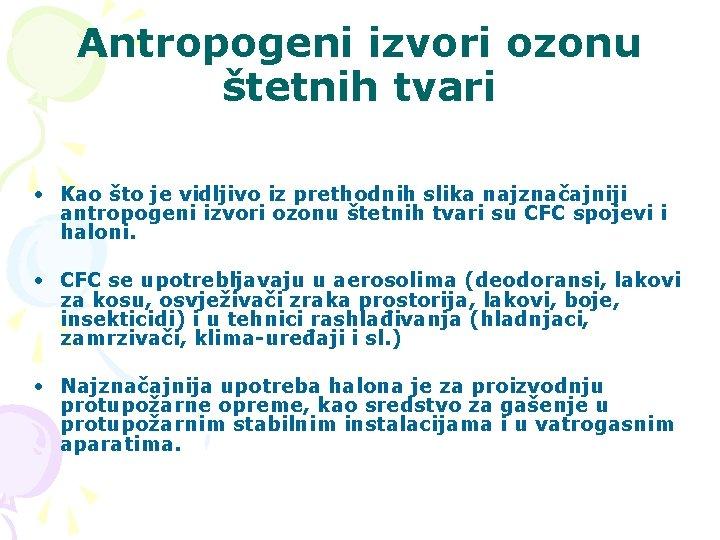 Antropogeni izvori ozonu štetnih tvari • Kao što je vidljivo iz prethodnih slika najznačajniji