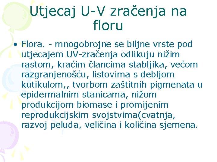 Utjecaj U-V zračenja na floru • Flora. - mnogobrojne se biljne vrste pod utjecajem