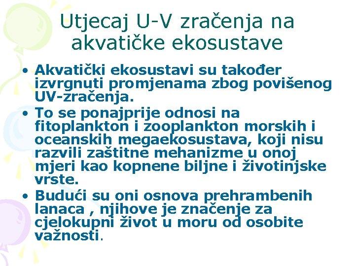 Utjecaj U-V zračenja na akvatičke ekosustave • Akvatički ekosustavi su također izvrgnuti promjenama zbog