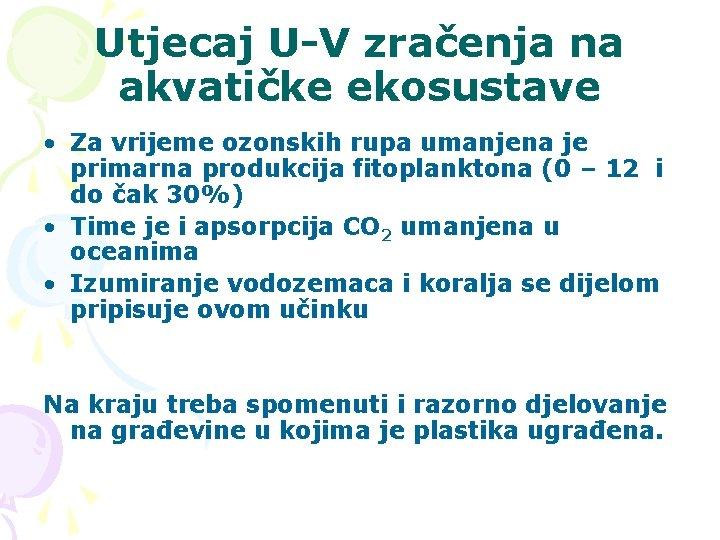 Utjecaj U-V zračenja na akvatičke ekosustave • Za vrijeme ozonskih rupa umanjena je primarna