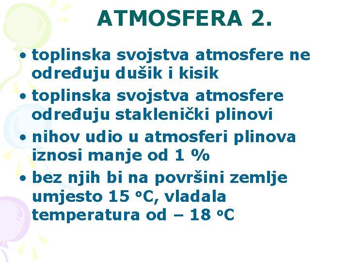 ATMOSFERA 2. • toplinska svojstva atmosfere ne određuju dušik i kisik • toplinska svojstva