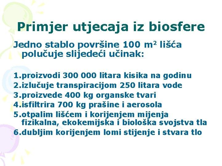Primjer utjecaja iz biosfere Jedno stablo površine 100 m 2 lišća polučuje slijedeći učinak: