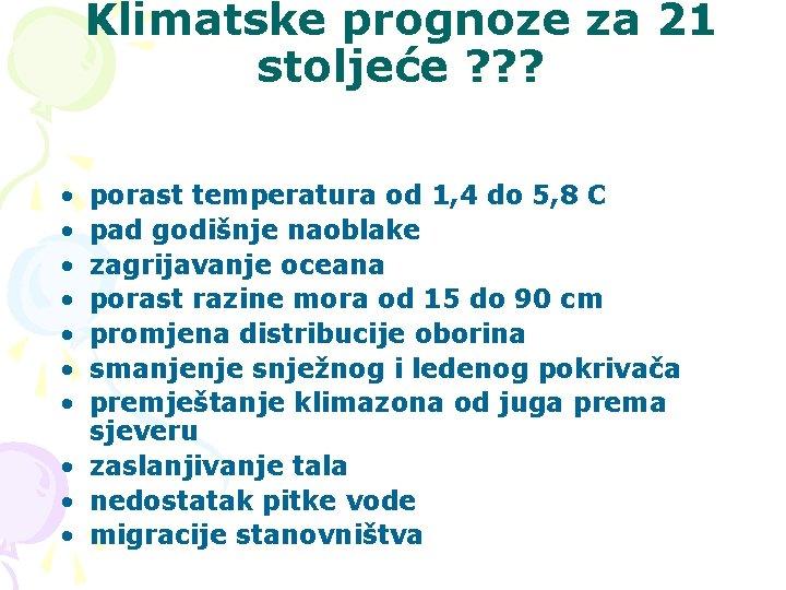 Klimatske prognoze za 21 stoljeće ? ? ? • • porast temperatura od 1,