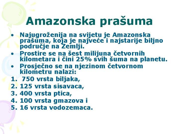 Amazonska prašuma • Najugroženija na svijetu je Amazonska prašuma, koja je najveće i najstarije