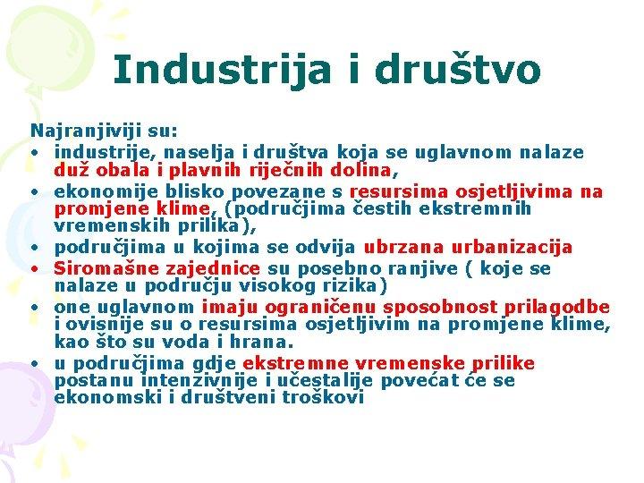 Industrija i društvo Najranjiviji su: • industrije, naselja i društva koja se uglavnom nalaze