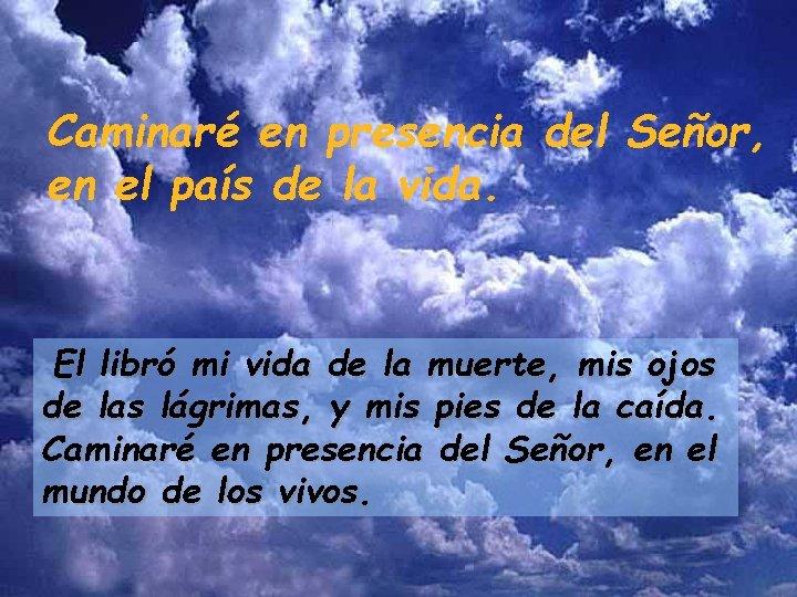 Caminaré en presencia del Señor, en el país de la vida. El libró mi
