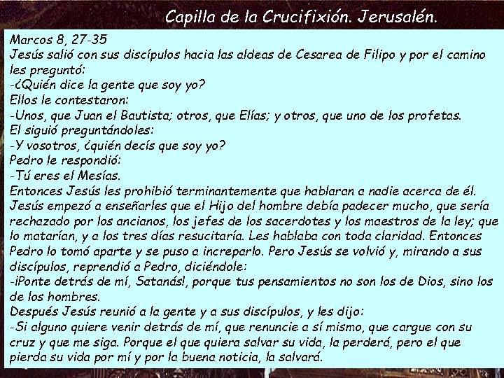 Capilla de la Crucifixión. Jerusalén. Marcos 8, 27 -35 Jesús salió con sus discípulos