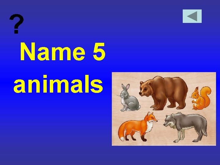 ? Name 5 animals
