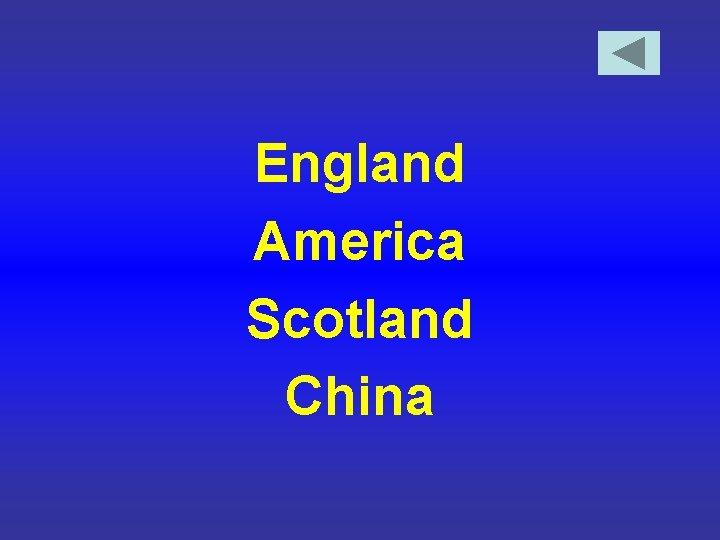 England America Scotland China