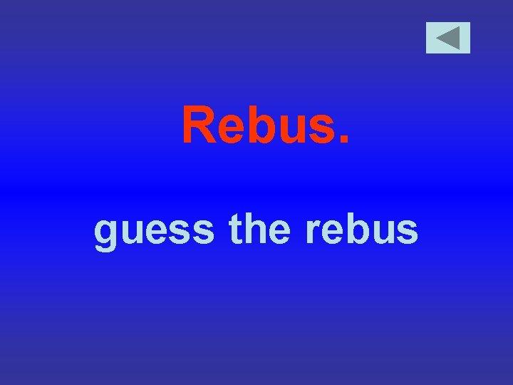 Rebus. guess the rebus
