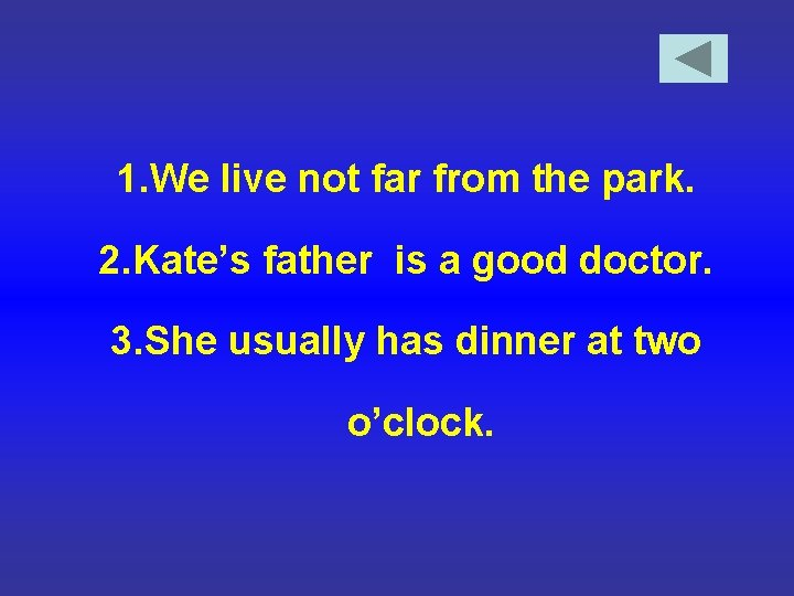 1. We live not far from the park. 2. Kate's father is a