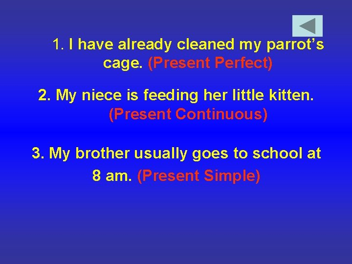 1. I have already cleaned my parrot's cage. (Present Perfect) 2. My niece is