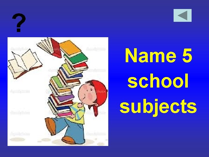 ? Name 5 school subjects