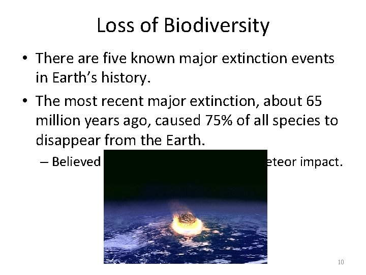 Loss of Biodiversity • There are five known major extinction events in Earth's history.
