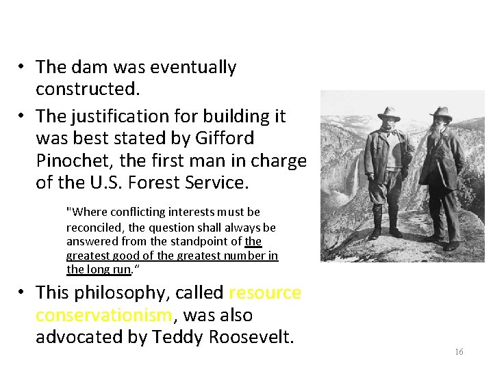 • The dam was eventually constructed. • The justification for building it was