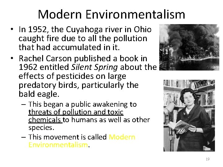Modern Environmentalism • In 1952, the Cuyahoga river in Ohio caught fire due to