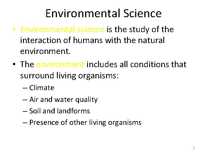 Environmental Science • Environmental science is the study of the interaction of humans with