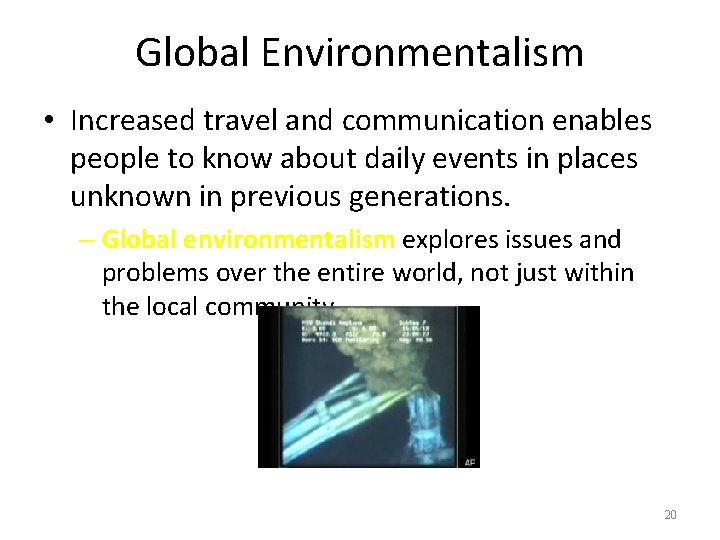 Global Environmentalism • Increased travel and communication enables people to know about daily events