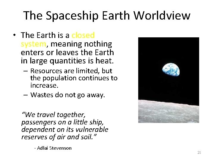 The Spaceship Earth Worldview • The Earth is a closed system, meaning nothing enters
