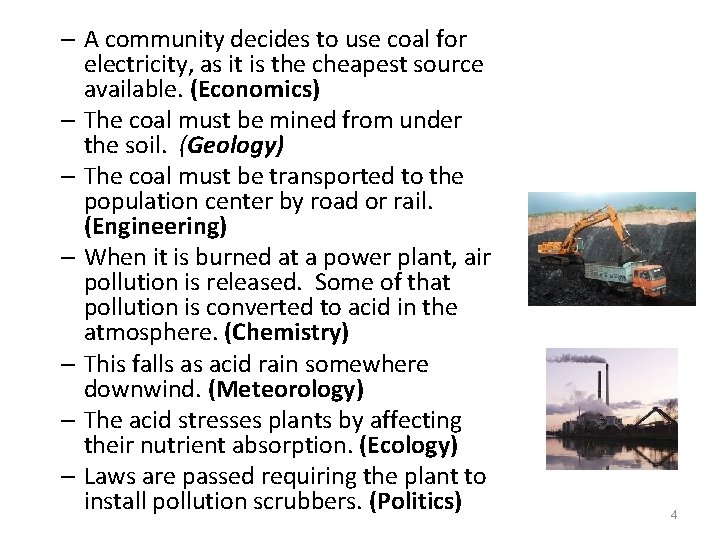 – A community decides to use coal for electricity, as it is the cheapest