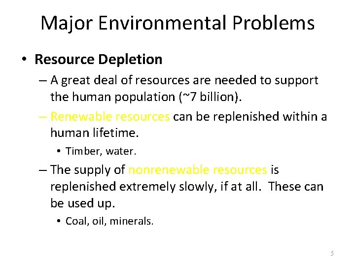 Major Environmental Problems • Resource Depletion – A great deal of resources are needed