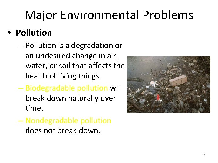 Major Environmental Problems • Pollution – Pollution is a degradation or an undesired change