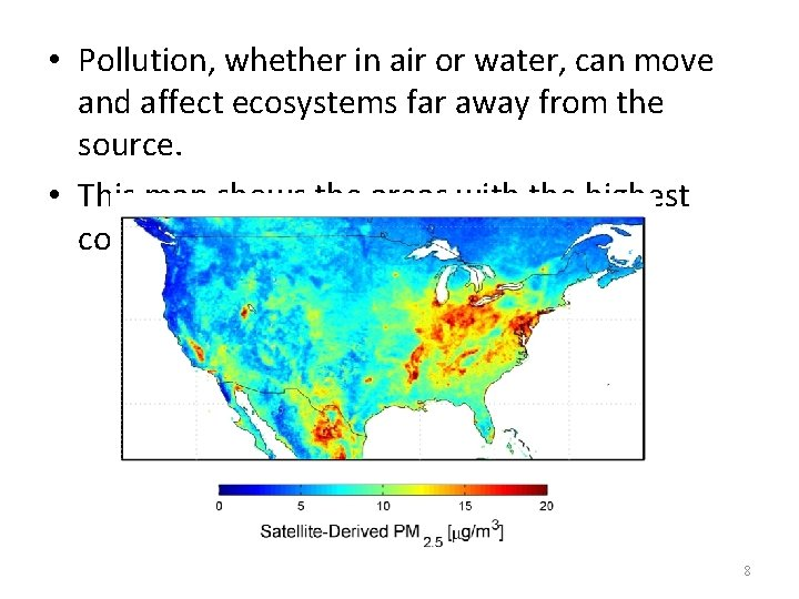 • Pollution, whether in air or water, can move and affect ecosystems far