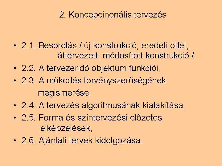 2. Koncepcinonális tervezés • 2. 1. Besorolás / új konstrukció, eredeti ötlet, áttervezett, módosított