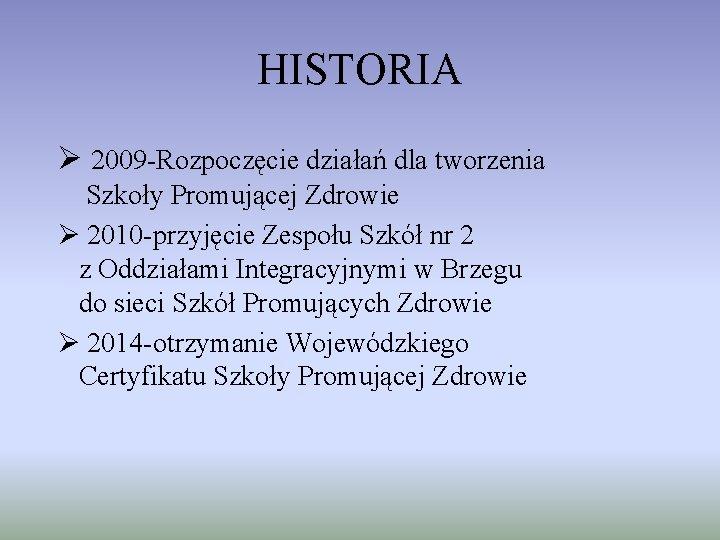 HISTORIA Ø 2009 -Rozpoczęcie działań dla tworzenia Szkoły Promującej Zdrowie Ø 2010 -przyjęcie Zespołu