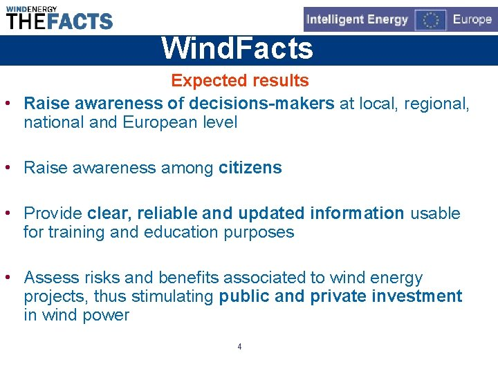 Wind. Facts Expected results • Raise awareness of decisions-makers at local, regional, national and