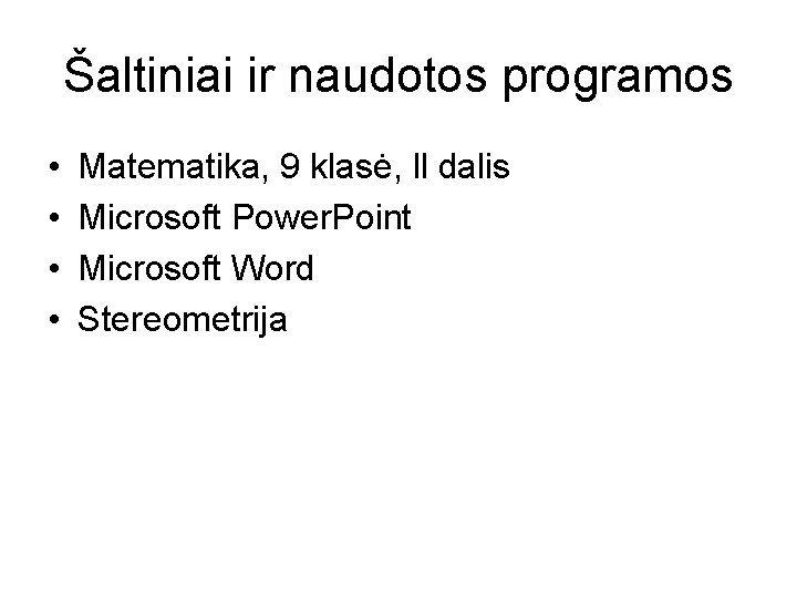 Šaltiniai ir naudotos programos • • Matematika, 9 klasė, ll dalis Microsoft Power. Point