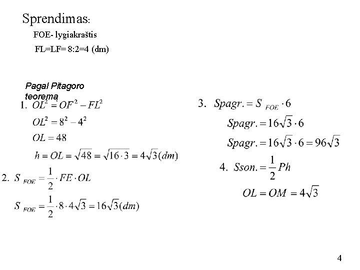 Sprendimas: FOE- lygiakraštis FL=LF= 8: 2=4 (dm) Pagal Pitagoro teoremą 4