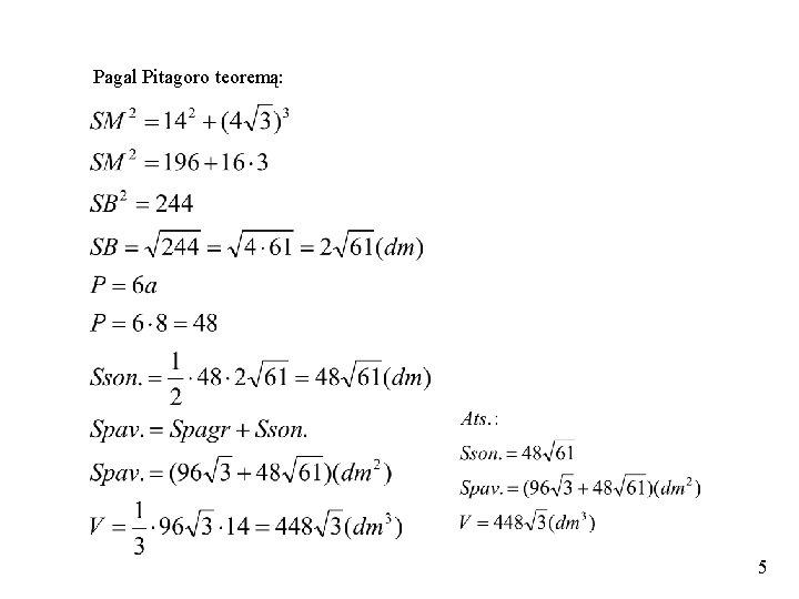 Pagal Pitagoro teoremą: 5