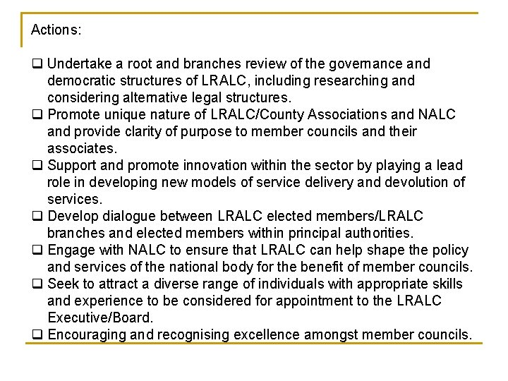 Actions: q Undertake a root and branches review of the governance and democratic structures