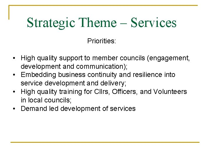 Strategic Theme – Services Priorities: • High quality support to member councils (engagement, development