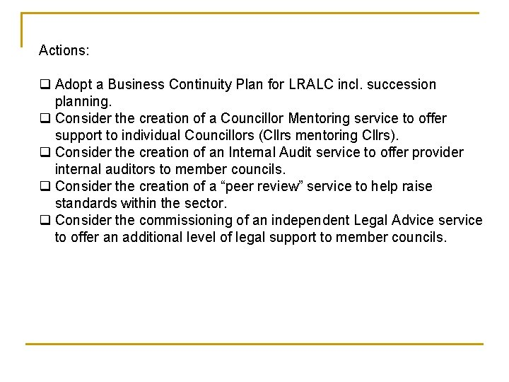 Actions: q Adopt a Business Continuity Plan for LRALC incl. succession planning. q Consider