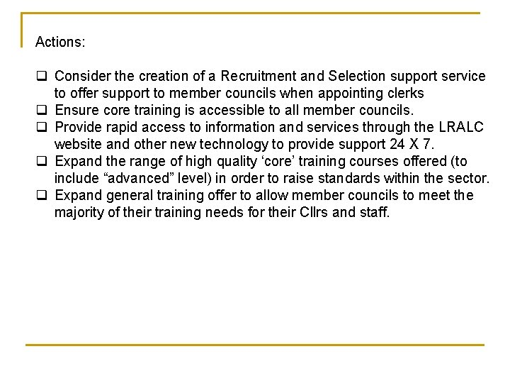 Actions: q Consider the creation of a Recruitment and Selection support service to offer